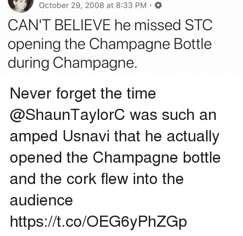 amped: October 29, 2008 at 8:33 PM O  CAN'T BELIEVE he missed STC  opening the Champagne Bottle  during Champagne. Never forget the time @ShaunTaylorC was such an amped Usnavi that he actually opened the Champagne bottle and the cork flew into the audience https://t.co/OEG6yPhZGp