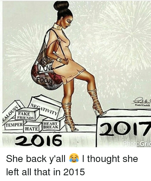 Chill, Xxx, and 2015: OCU  NEGATIVITY  FAKE  YA FRIENDS  TEMPER  HEART  BREAK  HATE  2O16  PrairlEn chill  2O17 She back y'all 😂 I thought she left all that in 2015