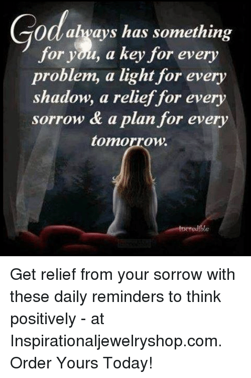 Memes, 🤖, and Shadow: Od always has something  for you, a key for every  problem, a light for every  shadow, a relief for every  sorrow & a plan for every  tomorrow.  lperedible Get relief from your sorrow with these daily reminders to think positively - at Inspirationaljewelryshop.com. Order Yours Today!