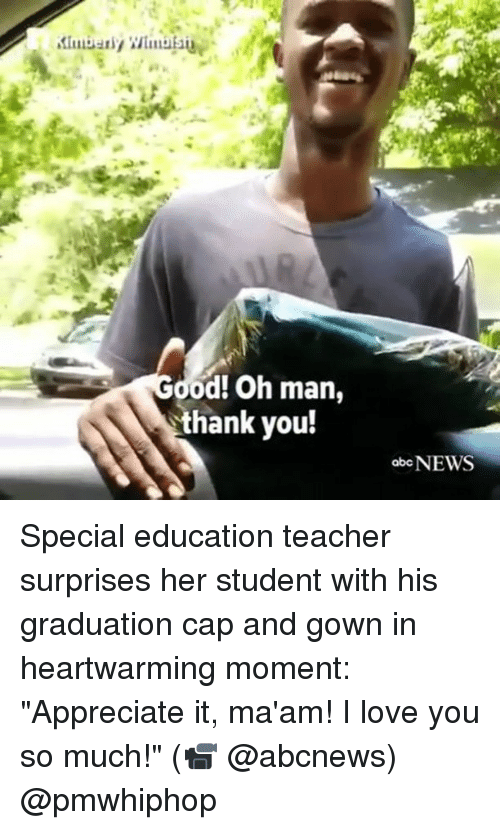 "graduation cap: od! Oh man,  thank you!  ab NEWS Special education teacher surprises her student with his graduation cap and gown in heartwarming moment: ""Appreciate it, ma'am! I love you so much!"" (📹 @abcnews) @pmwhiphop"