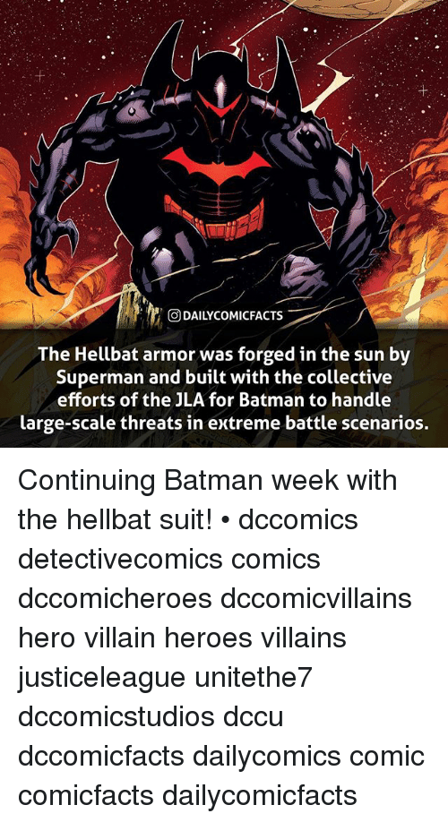 Supermane: ODAILYCOMIC  FACTS  The Hellbat armor was forged in the sun by  Superman and built with the collective  efforts of the JLA for Batman to handle  large-scale threats in extreme battle scenarios. Continuing Batman week with the hellbat suit! • dccomics detectivecomics comics dccomicheroes dccomicvillains hero villain heroes villains justiceleague unitethe7 dccomicstudios dccu dccomicfacts dailycomics comic comicfacts dailycomicfacts