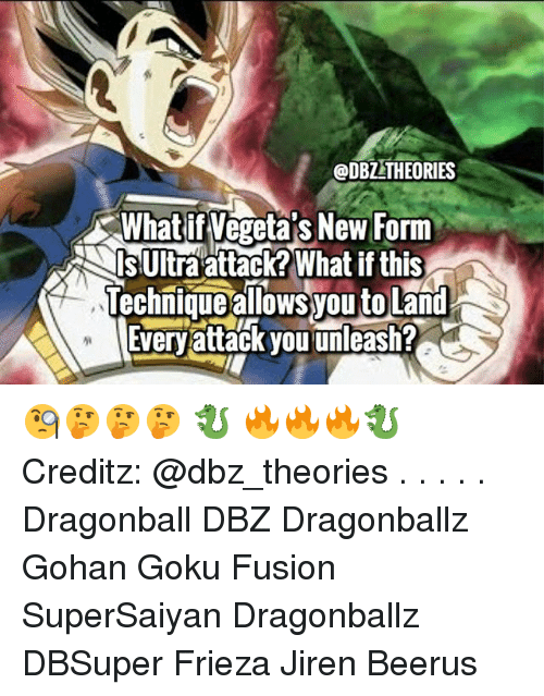 Dragonball: ODBZ THEORIES  What if Vegeta's New Form  Is Ultra attack?What if this  Technique alows you to Land  Everyattack you unleash? 🧐🤔🤔🤔 🐉 🔥🔥🔥🐉 Creditz: @dbz_theories . . . . . Dragonball DBZ Dragonballz Gohan Goku Fusion SuperSaiyan Dragonballz DBSuper Frieza Jiren Beerus