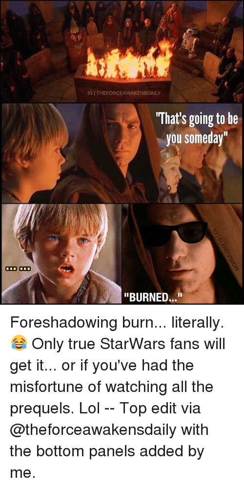 "Misfortunately: ODD ODD  IGI THEFORCEAWAKENSDAILY  What's going to be  you someday""  ""BURNED..."" Foreshadowing burn... literally. 😂 Only true StarWars fans will get it... or if you've had the misfortune of watching all the prequels. Lol -- Top edit via @theforceawakensdaily with the bottom panels added by me."