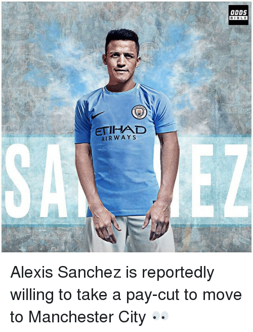 Memes, Bible, and Manchester City: ODDS  BIBLE  BIBLE  ETIHAD  AIRWAYS Alexis Sanchez is reportedly willing to take a pay-cut to move to Manchester City 👀