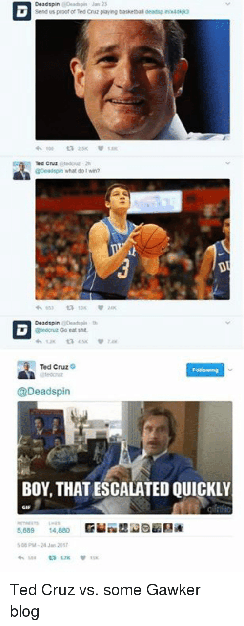 Dank, Ted, and Ted Cruz: ODead pin Jan 23  Sendus proof of Ted Cruz playing basketbal deadpinnadkika  Tod Cruz  QOead spin what do I win?  0tedinu Go eat shit  Ted Cruz  @Deadspin  BOY, THATESCALATED QUICKLY  5,689  14,880  506 PM-24 Jun 2017 Ted Cruz vs. some Gawker blog