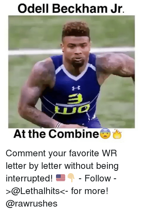 Memes, Odell Beckham Jr., and 🤖: Odell Beckham Jr.  At the Combine Comment your favorite WR letter by letter without being interrupted! 🇺🇸👇🏼 - Follow ->@Lethalhits<- for more! @rawrushes