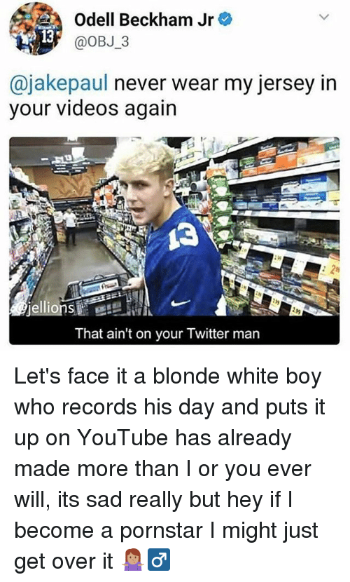 Memes, Odell Beckham Jr., and Twitter: Odell Beckham Jr  @OBJ 3  13  @jakepaul never wear my jersey in  your videos again  That ain't on your Twitter man Let's face it a blonde white boy who records his day and puts it up on YouTube has already made more than I or you ever will, its sad really but hey if I become a pornstar I might just get over it 🤷🏽‍♂