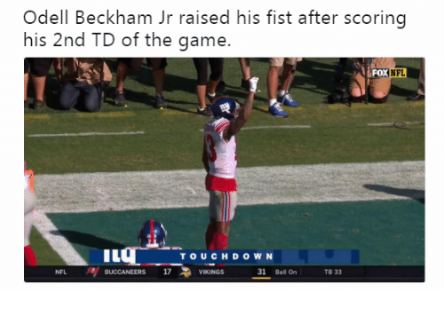 Nfl, Odell Beckham Jr., and The Game: Odell Beckham Jr raised his fist after scoring  his 2nd TD of the game.  FOX NFL  TOUCHDO W N  NFL  /BUCCANEERS 17 VIKINGS  31 Ball On  TB 33