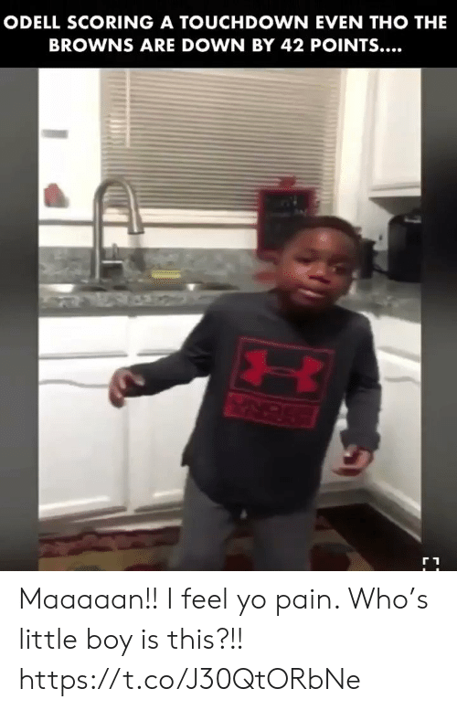 little-boy: ODELL SCORING A TOUCHDOWN EVEN THO THE  BROWNS ARE DOWN BY 42 POINTS... Maaaaan!! I feel yo pain.  Who's little boy is this?!! https://t.co/J30QtORbNe