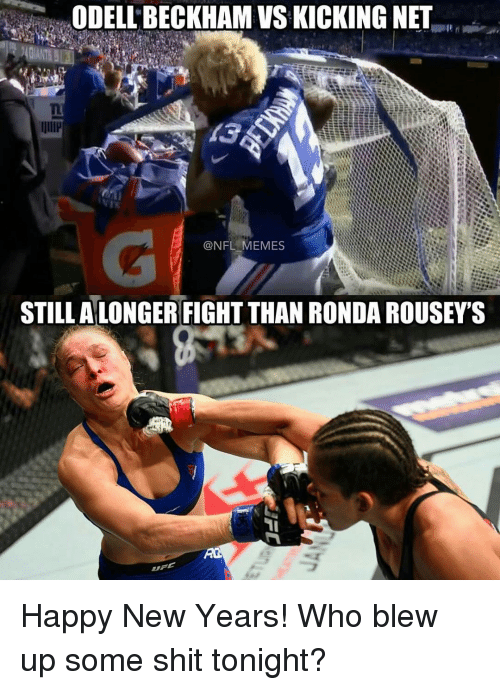 Ronda Rousey: ODELLBECKHAM VSKICKING NET  NFL MEMES  STILL ALONGER FIGHTTHAN RONDA ROUSEY'S Happy New Years! Who blew up some shit tonight?