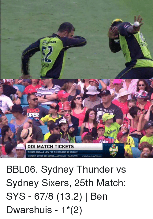 tickets on sale: ODI MATCH TICKETS  TICKETS ON SALE NOW FOR THE SUMMEROF CRICKET  VICTORIA BITTER ODISERIES, AUSTRALIA v PAKISTAN ets BBL06, Sydney Thunder vs Sydney Sixers, 25th Match:  SYS - 67/8 (13.2) | Ben Dwarshuis - 1*(2)