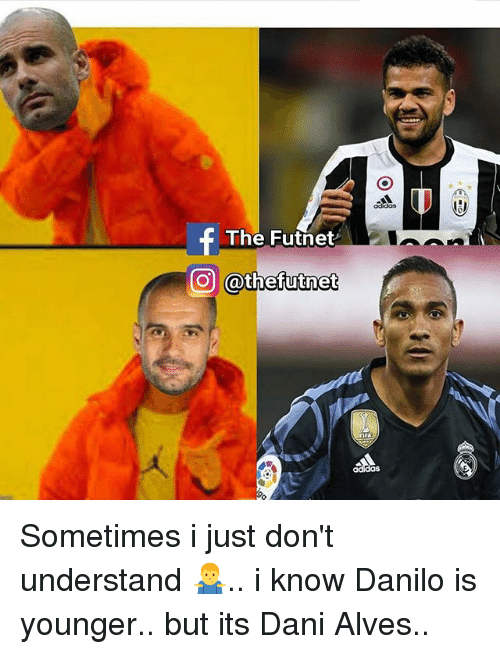 Memes, 🤖, and Dani Alves: odidas  The Futnet  O @thefutnet Sometimes i just don't understand 🤷♂️.. i know Danilo is younger.. but its Dani Alves..