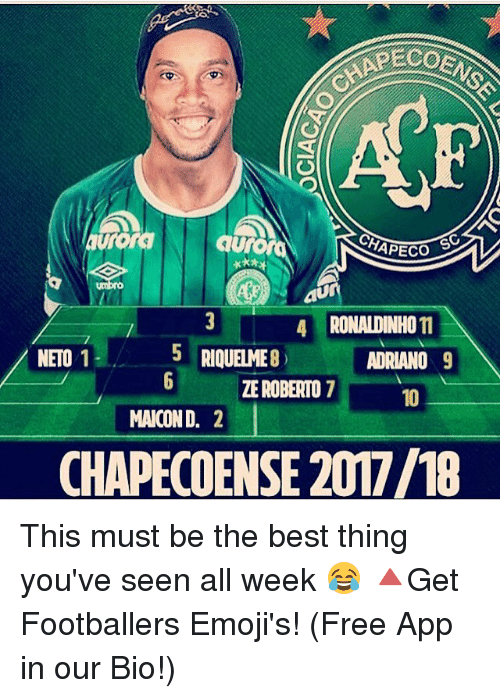 Chapeco: OEM  ECO  CHAPECO  aU  4 RONALDINHO  m  5 RIQUELME  NET01  ADRIANO  9  ZE ROBERTO  MANCOND.  2  CHAPECOENSE 2017M8 This must be the best thing you've seen all week 😂 🔺Get Footballers Emoji's! (Free App in our Bio!)