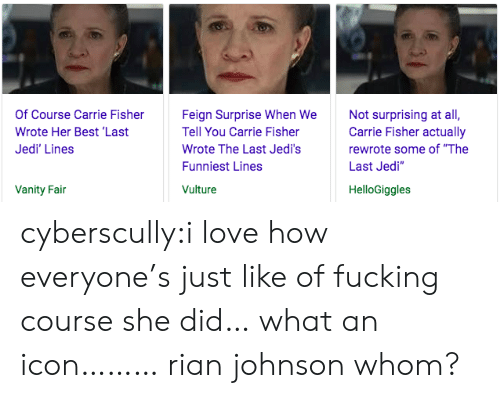 """Carrie Fisher: Of Course Carrie Fisher  Wrote Her Best 'Last  Jedi' Lines  Feign Surprise When We  Tell You Carrie Fisher  Wrote The Last Jedi's  Funniest Lines  Vulture  Not surprising at all,  Carrie Fisher actually  rewrote some of """"The  Last Jedi""""  Vanity Fain  HelloGiggles cyberscully:i love how everyone's just like of fucking course she did… what an icon………rian johnson whom?"""