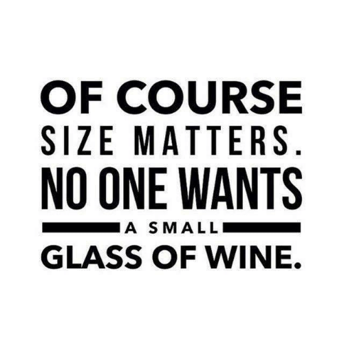 Funny Quotes About Size Matters: Of COURSE SIZE MATTERS NO ONE WANTS GLASS OF WINE