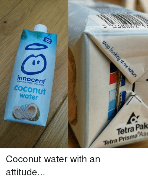 Dank, Water, and Coconut Water: of  innocent  never ever from concentrate  coconut  water  Tetra Pak  Tetra Prisma Ase  Tetra Coconut water with an attitude...