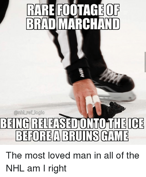 Memes, National Hockey League (NHL), and Game: OF  RARE FOOTAGE  BRAD MARCHAND  @nhlret Jogio  BEING RELEASEDONTO THEICE  BEFOREABRUINS GAME The most loved man in all of the NHL am I right
