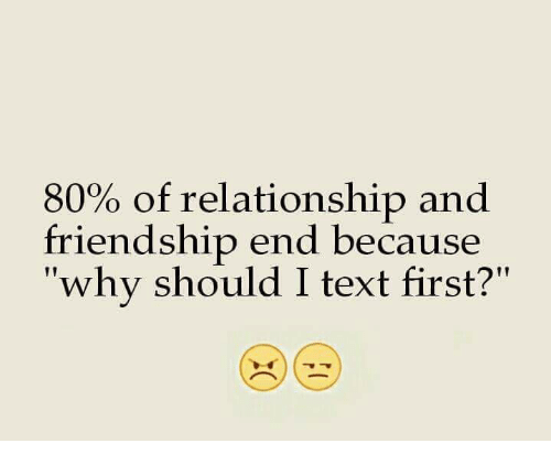 """Text First: % of relationship and  friendship end because  """"why should I text first?""""  80"""