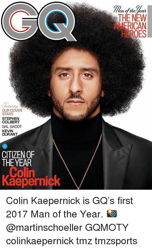 Colin Kaepernick, Kevin Durant, and Memes: of the Jear  THE NEW  RICAN  HEROES  Teaturing  OUR COVER  STARS  STEPHEN  COLBERT  GAL GADOT  KEVIN  DURANT  CITIZEN OF  THE YEAR  Colin  Kaepernick Colin Kaepernick is GQ's first 2017 Man of the Year. 📸 @martinschoeller GQMOTY colinkaepernick tmz tmzsports