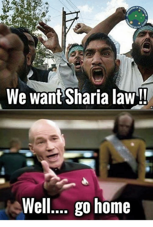 sharia: OF  We want Sharia law!  Well.. go home