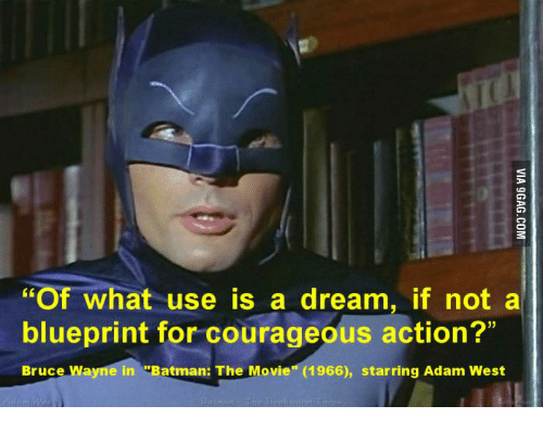 """blueprints: """"Of what use is a dream, if not a  blueprint for courageous action?""""  Bruce Wayne in """"Batman: The Movie"""" (1966), starring Adam West"""