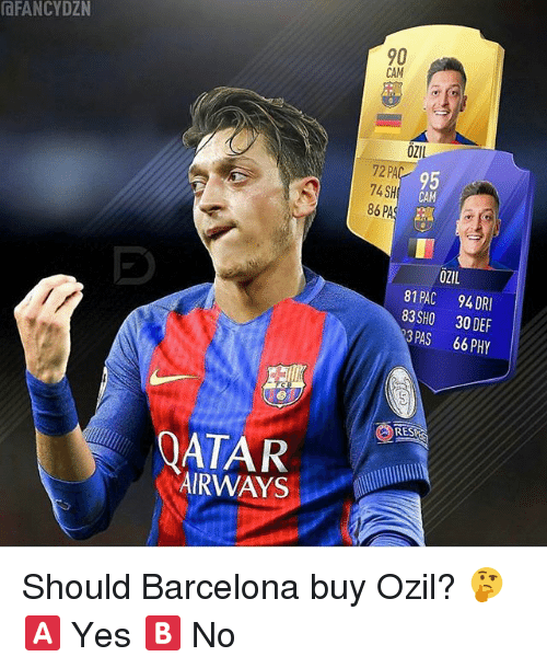 Barcelona, Memes, and 🤖: OFANCYDZN  90  CAM  OZIl  95  CAM  74 SH  86  86 PA  OZIL  81 PAC 94 DRI  83SHO 30 DEF  3 PAS 66 PHY  RES  OATAR  AIRWAYS Should Barcelona buy Ozil? 🤔 🅰️ Yes 🅱️ No