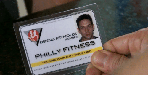 "Phillied: %ofare  V.  REYTMEMBER  DENNIS REYNOLDS  PHILLY FITNESS  ""KICKING YOUR BUTT SINCE 1987  q,"