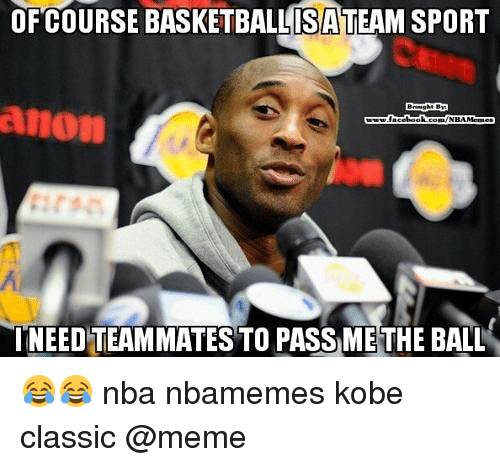 Basketball, Meme, and Nba: OFCOURSE BASKETBALLITEAM SPORT  ISA  anon  0  NEED TEAMMATES TO PASS METHE BALL 😂😂 nba nbamemes kobe classic @meme