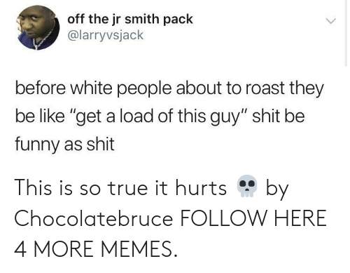 "J.R. Smith: off the jr smith pack  @larryvsjack  before white people about to roast they  be like ""get a load of this guy"" shit be  funny as shit This is so true it hurts 💀 by Chocolatebruce FOLLOW HERE 4 MORE MEMES."