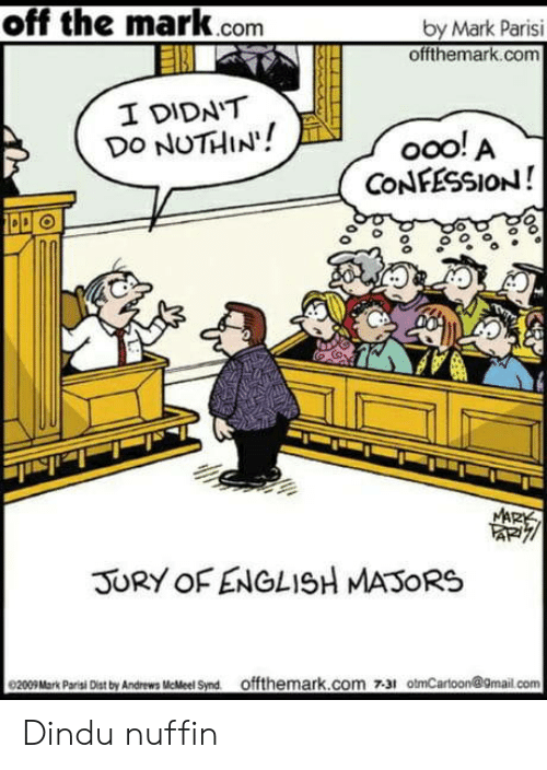 confession: off the mark.com  by Mark Parisi  offthemark.com  I DIDN'T  DO NUTHIN!  ooo! A  CONFESSION!  MARK  JURY OF ENGLISH MASORS  0200Mark Pari Des by Andrews MeMeel Snd offthemark.com 731 otmCarloon@9mail.com Dindu nuffin
