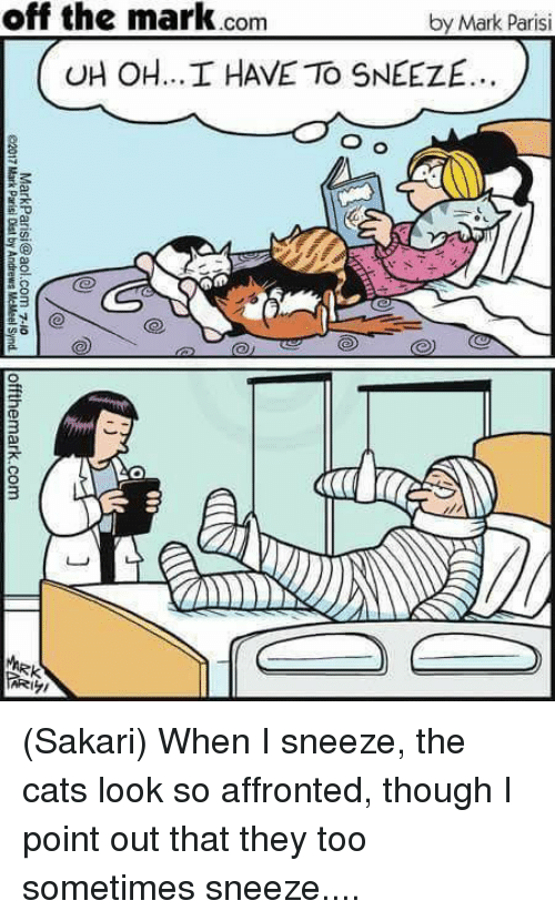 Cats, Memes, and 🤖: off the mark.com  by Mark Parisi  UH OH... I HAVE To SNEEZE.  VE TOSNEEZE.  3 (Sakari) When I sneeze, the cats look so affronted, though I point out that they too sometimes sneeze....