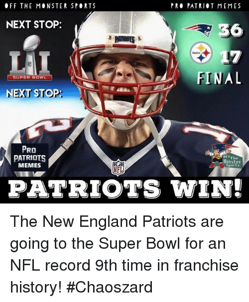 Pro Patriots: OFF THE MONSTER SPORTS  PRO PATRIOT MEME S  NEXT STOP:  36  FINAL  SUPER BOWL  NEXT STOP  PRO  PATRIOTS  Offi  The  Monster  MEMES  Sports  PATRIOTS WIN! The New England Patriots are going to the Super Bowl for an NFL record 9th time in franchise history! #Chaoszard
