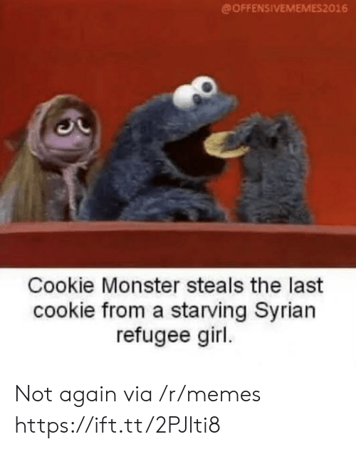 cookie monster: @OFFENSIVEMEMES2016  Cookie Monster steals the last  cookie from a starving Syrian  refugee girl Not again via /r/memes https://ift.tt/2PJIti8