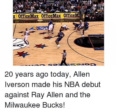 Allen Iverson, Memes, and Milwaukee Bucks: OfficeMax OfficeMar 0fficeMk  g 20 years ago today, Allen Iverson made his NBA debut against Ray Allen and the Milwaukee Bucks!