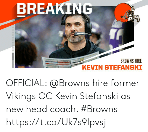 kevin: OFFICIAL: @Browns hire former Vikings OC Kevin Stefanski as new head coach. #Browns https://t.co/Uk7s9lpvsj