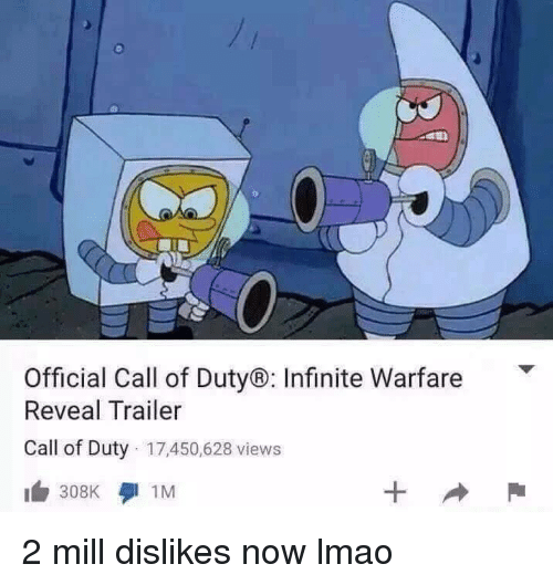 Dank Memes: Official Call of Duty Infinite Warfare  T  Reveal Trailer  Call of Duty 17,450,628 views  308K  1M 2 mill dislikes now lmao