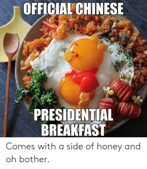 Presidential: OFFICIAL CHINESE  PRESIDENTIAL  BREAKFAST Comes with a side of honey and oh bother.