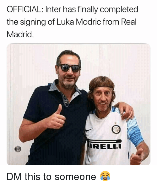 Memes, Real Madrid, and 🤖: OFFICIAL: Inter has finally completed  the signing of Luka Modric from Real  Madrid  0  RELLI DM this to someone 😂