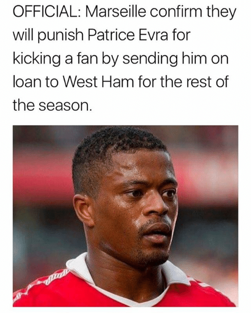 evra: OFFICIAL: Marseille confirm they  will punish Patrice Evra for  kicking a fan by sending him on  loan to West Ham for the rest of  the season