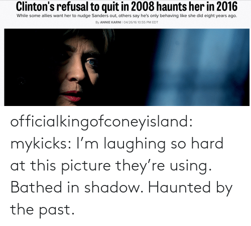 laughing: officialkingofconeyisland:  mykicks:  I'm laughing so hard at this picture they're using. Bathed in shadow. Haunted by the past.
