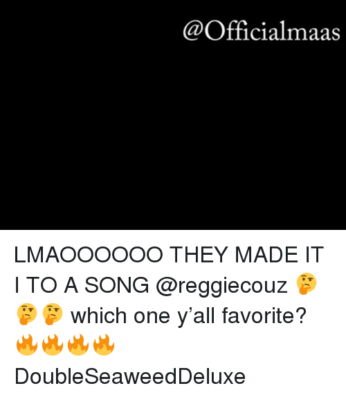 Memes, A Song, and 🤖: @Officialmaas LMAOOOOOO THEY MADE IT I TO A SONG @reggiecouz 🤔🤔🤔 which one y'all favorite? 🔥🔥🔥🔥 DoubleSeaweedDeluxe