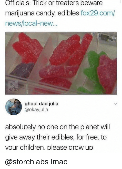 Candy, Children, and Dad: OfficialS: Trick or treaters beware  marijuana candy, edibles fox29.com/  news/local-new  AN  ghoul dad julia  @okayjulia  absolutely no one on the planet will  give away their edibles, for free, to  vour children. please grow up @storchlabs lmao