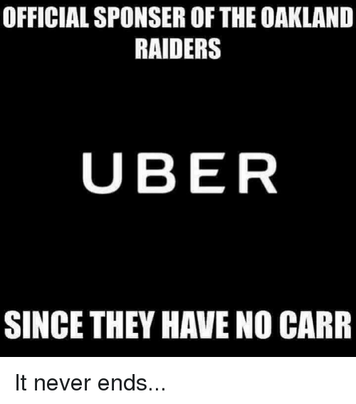 Oakland Raiders: OFFICIALSPONSER OF THE OAKLAND  RAIDERS  UBER  SINCE THEY HAVE NO CARR It never ends...
