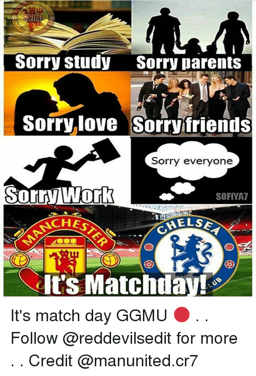 Friends, Love, and Memes: OFIYA  Sorry Study  Sorry parents  Sorry love Sorry friends  Sorry everyone  Sorry twork  SOFIYA7  AELSE  CIt's Matchday It's match day GGMU 🔴 . . Follow @reddevilsedit for more . . Credit @manunited.cr7