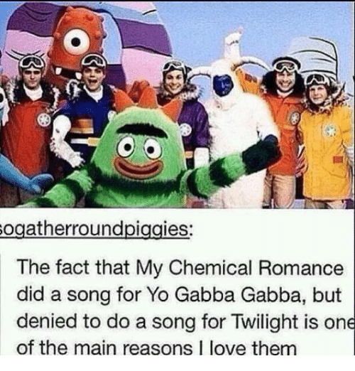 Funny, Song, and Yo Gabba Gabba: ogatherroundpiggies:  The fact that My Chemical Romance  did a song for Yo Gabba Gabba, but  denied to do a song for Twilight is one  of the main reasons I love them
