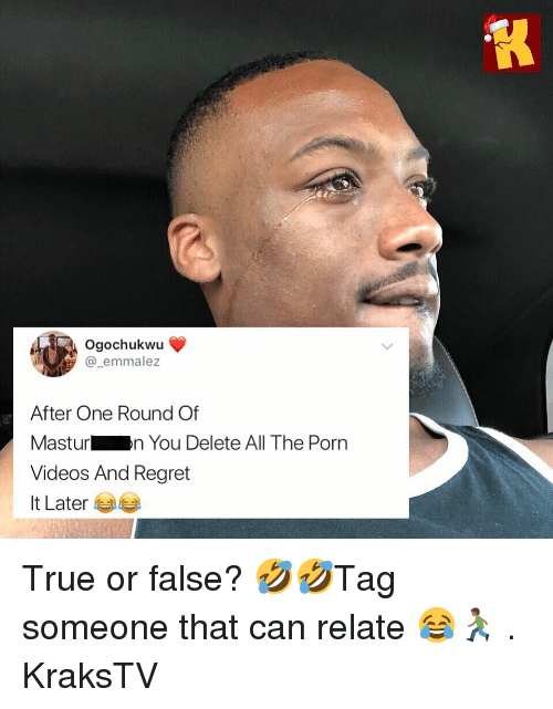 true or false: Ogochukwu  @_emmalez  After One Round Of  Masturn You Delete All The Porn  Videos And Regret  It Later 부부 True or false? 🤣🤣Tag someone that can relate 😂🏃🏾‍♂️ . KraksTV