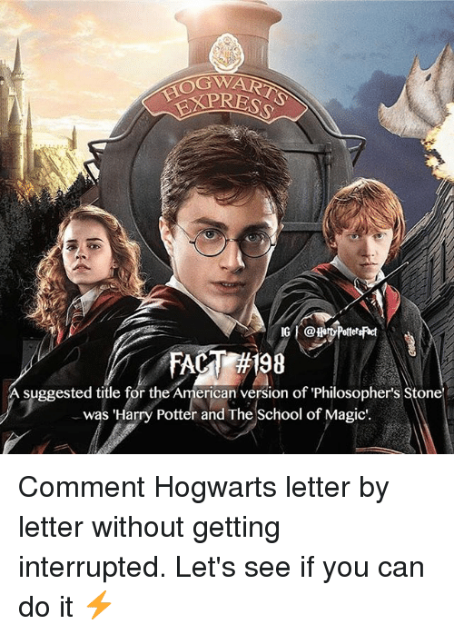 Magicant: OGW  A suggested title for the American version of Philosopher's Stone  was 'Harry Potter and The School of Magic. Comment Hogwarts letter by letter without getting interrupted. Let's see if you can do it ⚡️