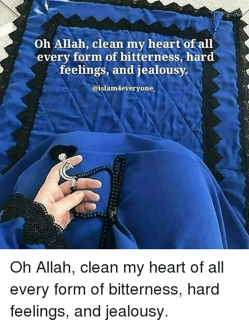 allah: Oh Allah, clean my heart of all  every form of bitterness, hard  feelings, and jealousy  @islam4everyone Oh Allah, clean my heart of all every form of bitterness, hard feelings, and jealousy.