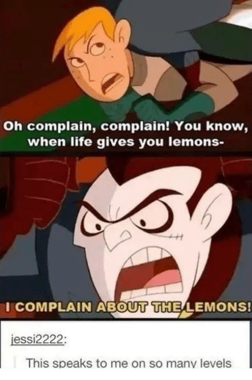 Memes, 🤖, and Lemon: oh complain, complain! You know,  when life gives you lemons-  I COMPLAIN ABOUT THE LEMONS!  essi2222  This speaks to me on so many levels l