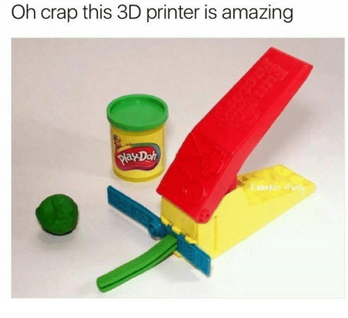 3d printers: Oh crap this 3D printer is amazing  YaysDah